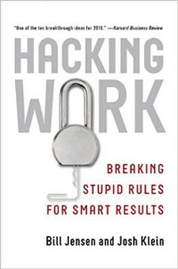 Hacking Work: Breaking Stupid Rules for Smart Results, by Bill Jensen